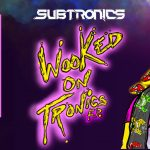 Wooked On Tronics Subtronics EDM World Magazine